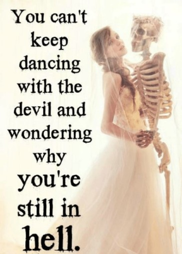 you-cant-keep-dancing-with-the-devil-and-wondering-why-5630400